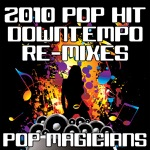 2010 Pop Hit Downtempo Re-Mixes