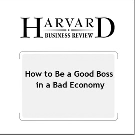 How to Be a Good Boss in a Bad Economy (Harvard Business Review) (Unabridged) - Robert I. Sutton mp3 listen download