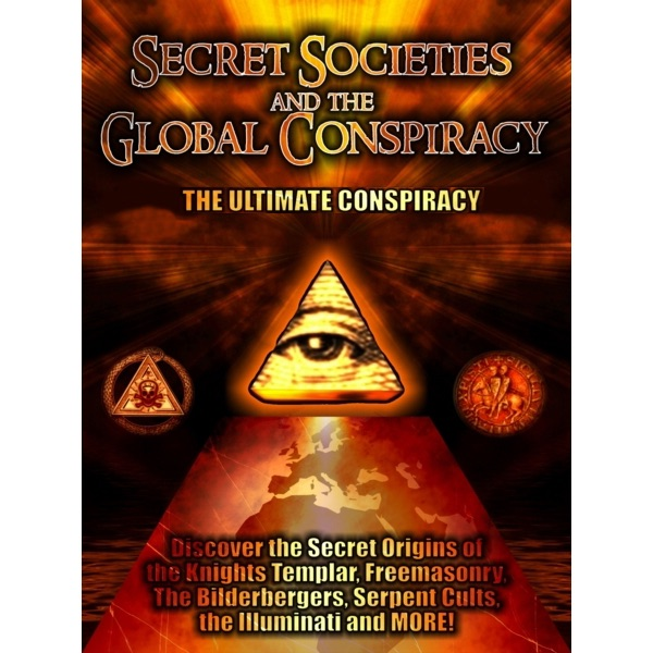 Secret Societies and the Global Conspiracy: Featuring 3 Separate