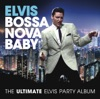 Bossa Nova Baby The Ultimate Elvis Party Album