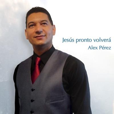 Jesús Pronto Volverá - Alex Pérez