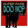 Super Rare Doo Wop, Vol. 4