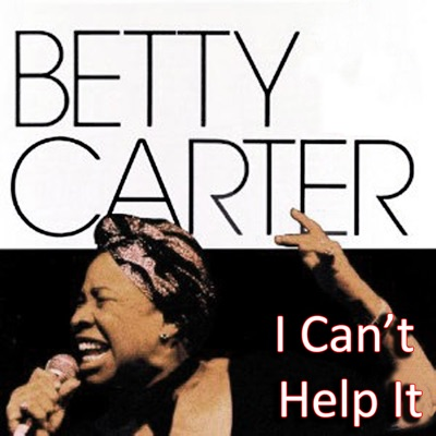 I Can't Help It - Betty Carter