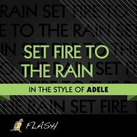 Flash - Set Fire to the Rain (Originally Performed By ADELE) [Karaoke / Instrumental] - Single