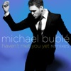 Haven't Met You Yet (Remixes) - EP, Michael Bublé