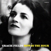 Gracie Fields - Now Is the Hour