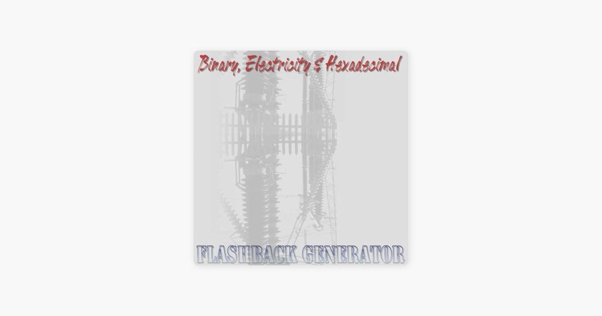 Binary, Electricity & Hexadecimal by Flashback Generator & Mark Tinley