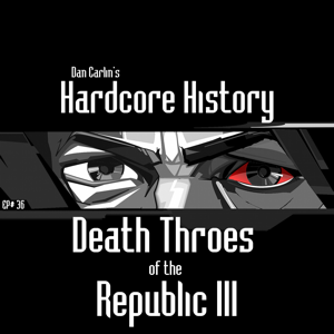 Dan Carlin's Hardcore History - Episode 36 - Death Throes of the Republic III