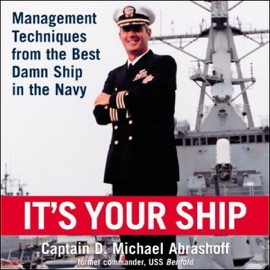 It's Your Ship: Management Techniques from the Best Damn Ship in the Navy - D. Michael Abrashoff mp3 listen download