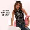 Don't Break My Heart - Single, Antonia