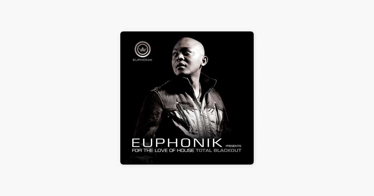 Euphonik Presents: For the Love of House - Total Blackout by Various  Artists