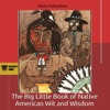 The Big Little Book of Native American Wit and Wisdom: Compiled from the First Fifteen Years of Panther's Lodge: Cherokee Chapbooks, Volume 5 (Unabridged)