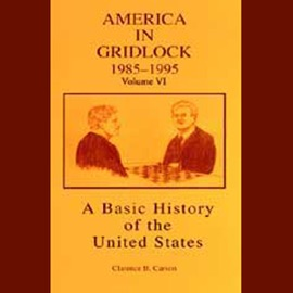 A Basic History of the United States, Vol. 6: America In Gridlock: 1985-1995 (Unabridged  Nonfiction) - Clarence B. Carson mp3 listen download