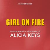 Girl On Fire (in The Style Of Alicia Keys) [Karaoke Instrumental Version]-Tracks Planet