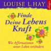 Louise L. Hay - Finde Deine Lebenskraft: Wie Affirmationen unser Leben verändern artwork