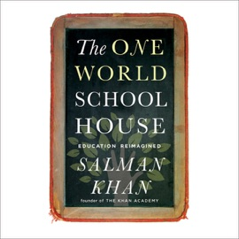The One World Schoolhouse: Education Reimagined (Unabridged) - Salman Khan mp3 listen download