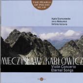 Mieczysław Karłowicz: Violin Concerto, Eternal Songs (The Pearls of Polish Music)