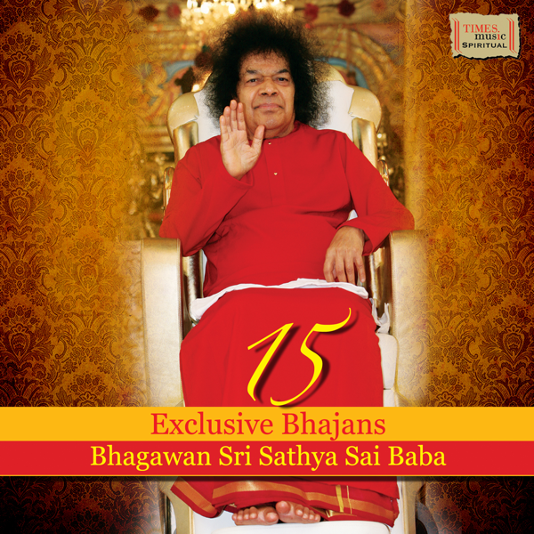 15 Exclusive Bhajans Bhagawan Sri Sathya Sai Baba By Various Artists