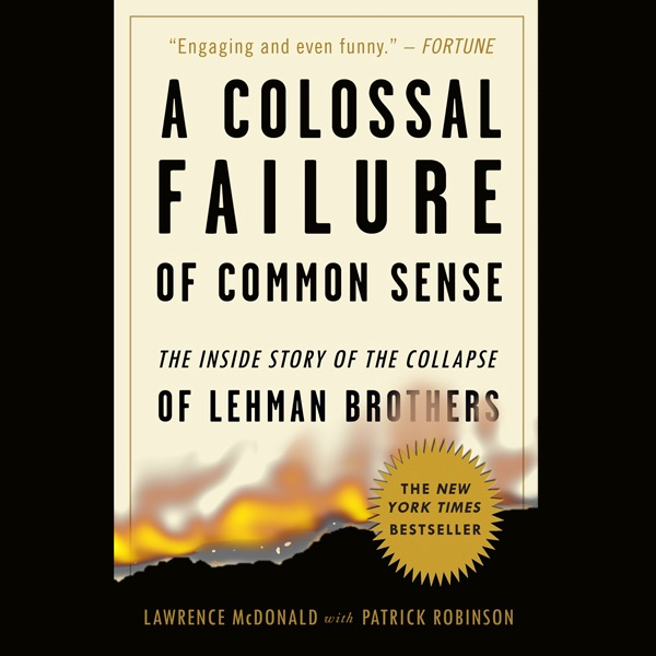 A Colossal Failure Of Common Sense The Inside Story Of The Collapse