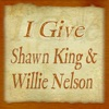 I Give, Shawn King & Willie Nelson