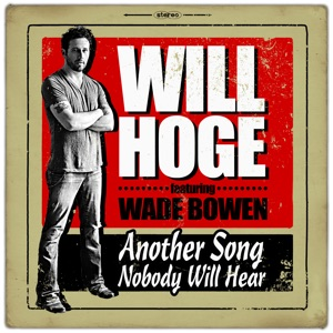Will Hoge - Another Song Nobody Will Hear feat. Wade Bowen