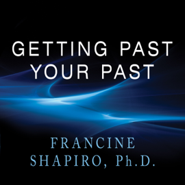 Getting Past Your Past: Take Control of Your Life With Self-Help Techniques from EMDR Therapy (Unabridged) audiobook