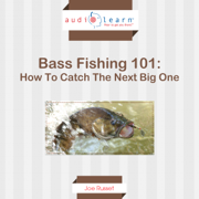 Bass Fishing 101: How To Catch The Next Big One! (Unabridged)