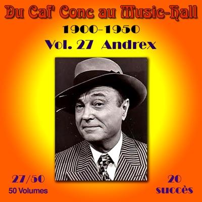 Du Caf' Conc au Music-Hall 1900-1950) en 50 volumes, vol. 27/50 - Andrex