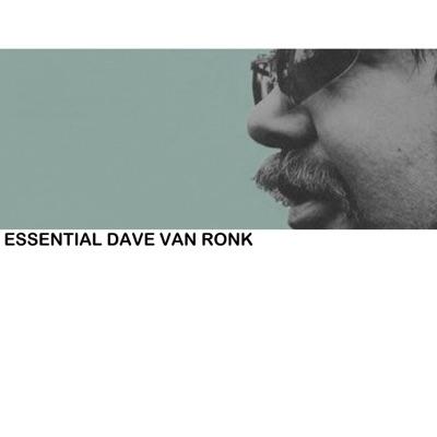 Essential Dave Van Ronk - Dave Van Ronk