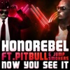 Now You See It (feat. Pitbull & Jump Smokers) - Single, Honorebel