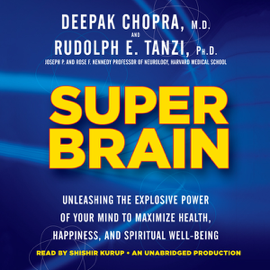 Super Brain: Unleashing the Explosive Power of Your Mind to Maximize Health, Happiness, And Spiritual Well-Being (Unabridged) audiobook