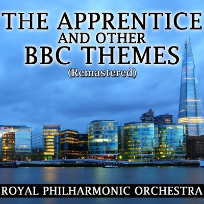 The Apprentice and Other BBC Themes (Remastered) - EP - Royal Philharmonic Orchestra