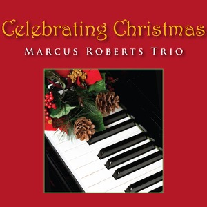 Marcus Roberts Trio - We Three Kings feat. Marcus Roberts