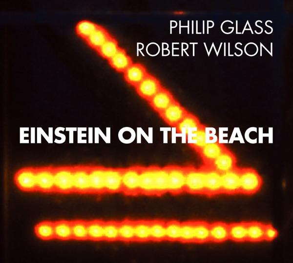 Philip Glass: Einstein on the Beach (feat. Robert Wilson)