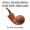 Rick Newcombe - Still Searching for Pipe Dreams (Unabridged) artwork