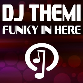 Funky in here single by dj themi on apple music for Best funky house tracks ever