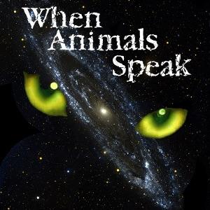 When Animals Speak - Communicating With Pets, through a Pet Communicator - Pets & Animals on Pet Life Radio (PetLifeRadio.com