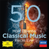 The 50 Most Essential Classical Music Pieces Ever - Разные артисты