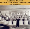 Don't Get Around Much Anymore - Single, Harry James