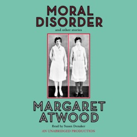 Moral Disorder and Other Stories (Unabridged) - Margaret Atwood mp3 listen download