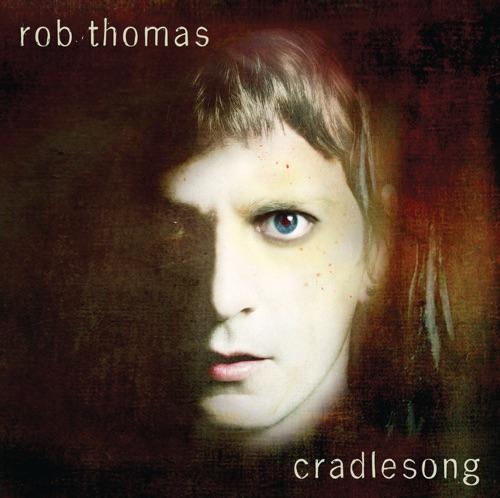 Rob Thomas - Cradlesong (Bonus Track Version)