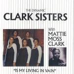 Mattie Moss Clark & The Clark Sisters - Is My Living In Vain
