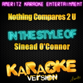Nothing Compares 2 U (In the Style of Sinead O'connor) [Karaoke Version]