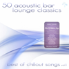 50 Acoustic Bar Lounge Classics - Best of Chillout Songs, Vol. 1 - Various Artists