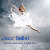 Jazz Ballet Class Music: Ultimate Jazz Music & Ballet Dance Schools, Dance Lessons, Ballet Class, World Music Ballet Barre, Ballet Exercises & Jazz Ballet Moves - Ballet Dance Jazz J. Company