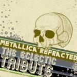 Metallica Refracted: The Eclectic Tribute