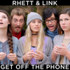 Get off the Phone - Rhett and Link