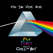 Wish You Were Here (Pink Floyd Meets Chill-Out)