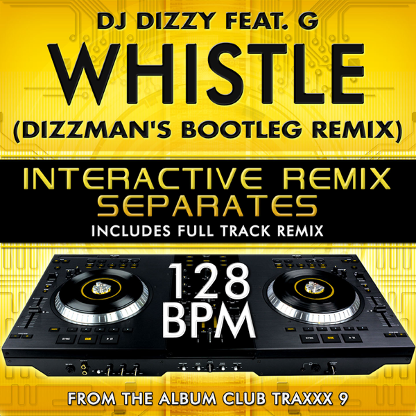 ‎Whistle (Dizzman's Bootleg Remix Tribute with full track remix)[128 BPM  Interactive Remix Separates] [feat  G] - EP by DJ Dizzy