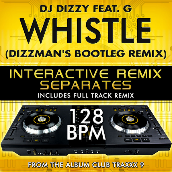 Whistle (Dizzman's Bootleg Remix Tribute with full track remix)[128 BPM  Interactive Remix Separates] [feat  G] - EP by DJ Dizzy on iTunes